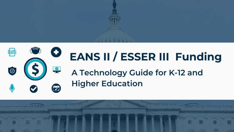 EANS II and ESSER III Funding: A Technology Guide for K-12 and Higher Education