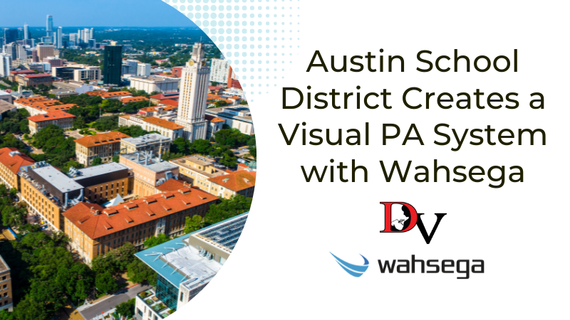 Austin School District Creates a Visual PA System with Wahsega
