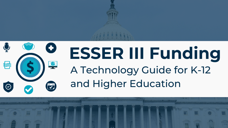 ESSER III Funding: A Technology Guide for K-12 and Higher Education